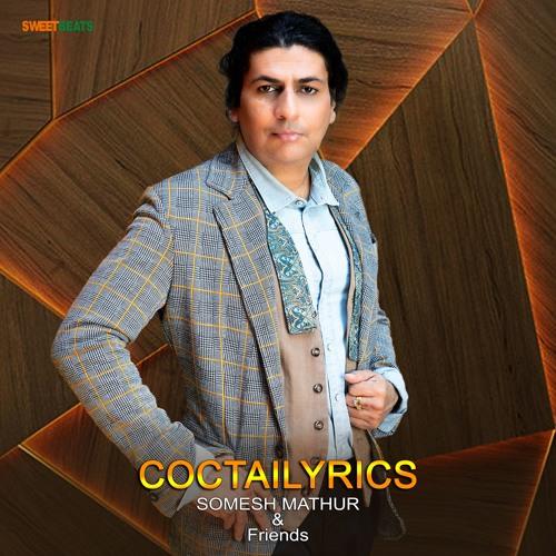 COCTAILYRICS - Somesh Mathur & Friends
