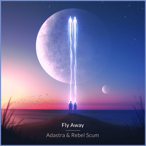 Adastra & Rebel Scum - Fly Away (feat. Isabella)