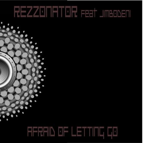 Afraid Of Letting Go - featuring Jimbodeni