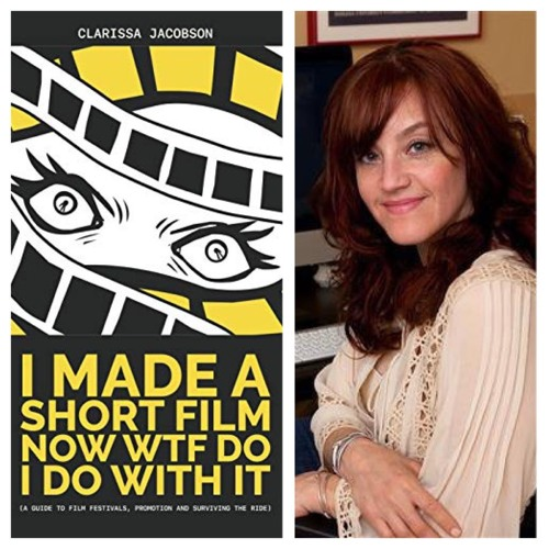 Ep. 334: Well you have a short film, what's next? Clarissa Jacobson knows!?
