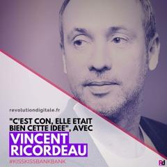 """106. Vincent Ricordeau (KissKissBankBank): """"C'est con, elle était bien cette idée"""""""