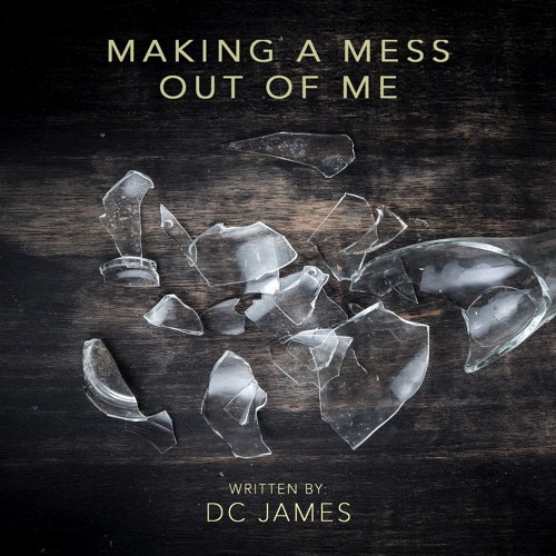 Making a Mess Out of Me (DC James) feat. Cash Crawford