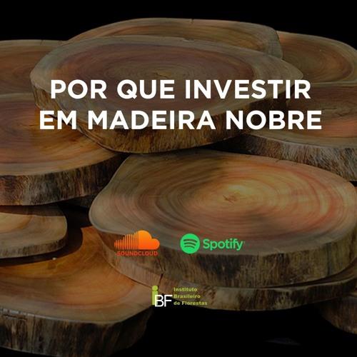 Podcast - Por que investir em Madeira Nobre
