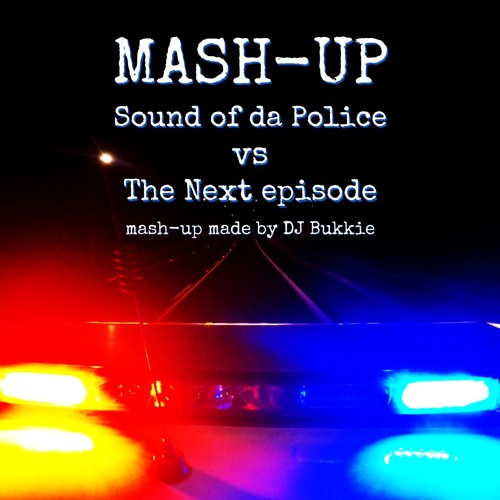 Sound Of The Police Vs The Next Episode