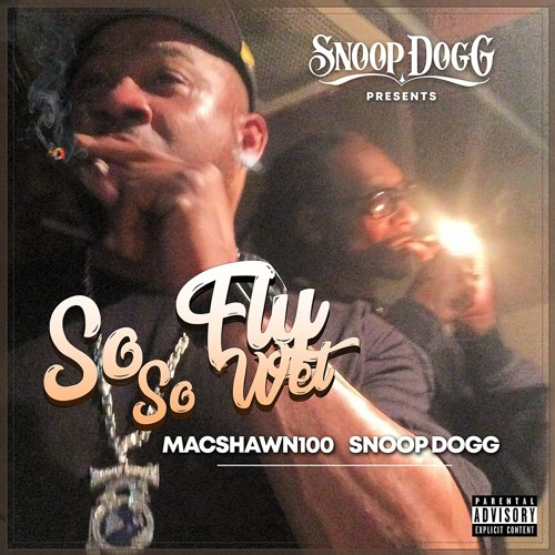 MacShawn100 - So Fly, So Wet (feat. Snoop Dogg)