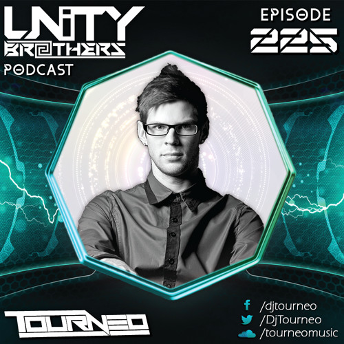 Unity Brothers Podcast #225 [GUEST MIX BY TOURNEO]