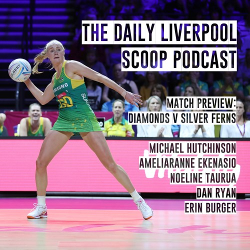 EP07 Day 5 Wrap - The Daily Liverpool Scoop Podcast