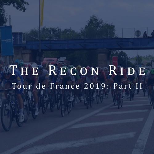 The Recon Ride Podcast - Tour de France 2019 - Part 2