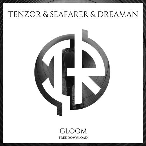 Tenzor / Seafarer / Dreaman - Gloom 2019 [Single]