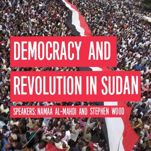 Democracy and Revolution in Sudan (12 July forum) with Namaa al-Mahdi and Stephen Wood