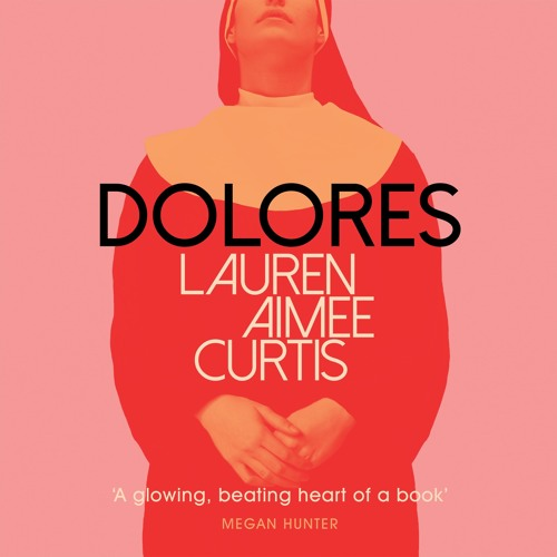 Dolores by Lauren Aimee Curtis, read by Saskia Coomber