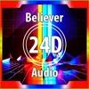 Imagine Dragons -Believer (24D AUDIO)🎧