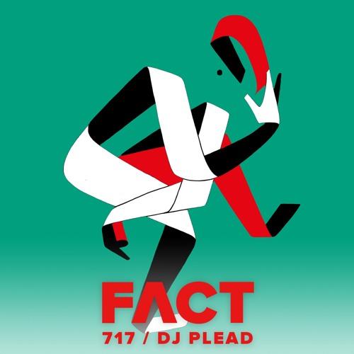 FACT mix 717 - DJ Plead (July '19)