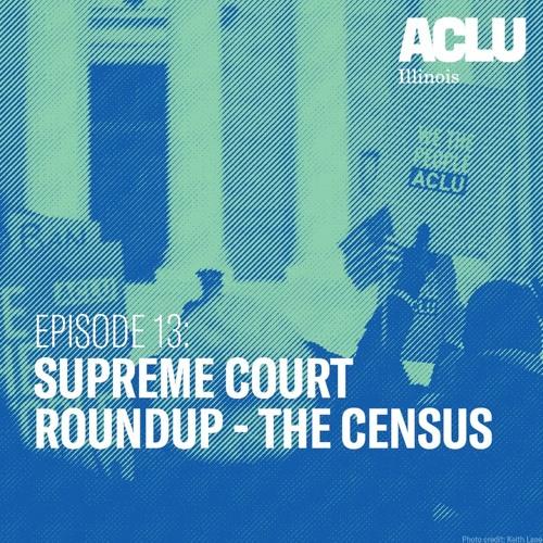 Episode 13: Supreme Court Roundup - The Census