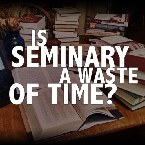 Is Seminary a Waste of Time? || 07/13/19