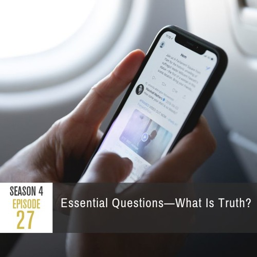 Season 4 Episode 27 - Essential Questions: What Is Truth?