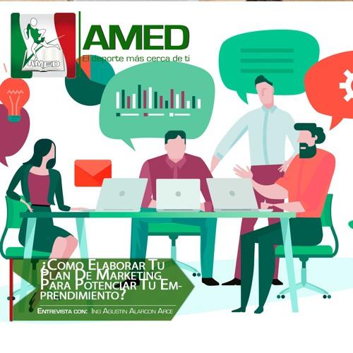 Podcast 317 AMED - ¿Cómo Elaborar Tu Plan De Marketing Para Potenciar Tu Emprendimiento O Negocio?