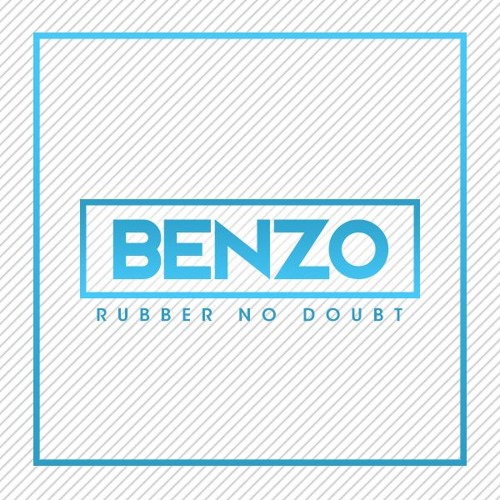 BENZO - RUBBER NO DOUBT