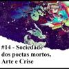14 - Sociedade dos poetas mortos, Arte e Crise (part. João Mostazo)