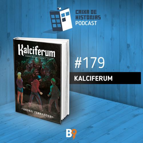Caixa de Histórias 179 – Kalciferum
