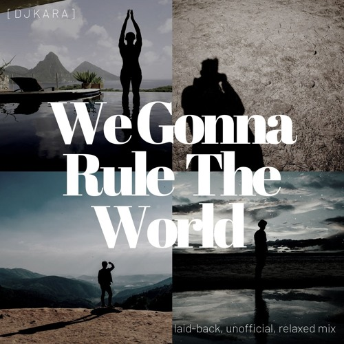 """""""We Gonna Rule The World"""" (Laid-back, Unofficial, Relaxed Mix) - [ D J K A R A ]"""