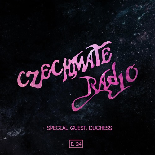Czechmate Radio 024 Feat. Duchess