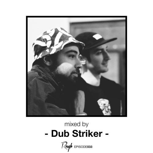 Rough Recordings Podcast Episode033 | mixed by Dub Striker
