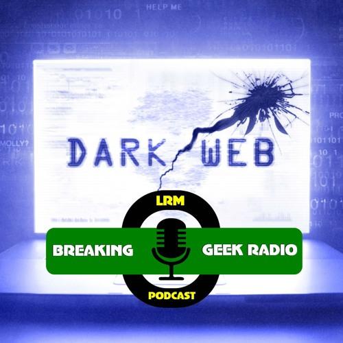 Voices from the Dark/Web (Ft. Eric Salberg & Lana McKissack) | Breaking Geek Radio: The Podcast