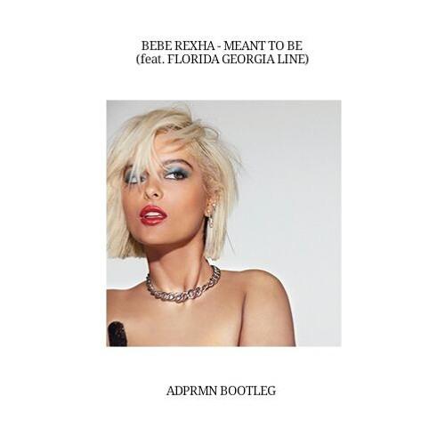 Bebe Rexha feat. Florida Georgia Line - Meant To Be (ADPRMN Bootleg)