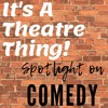It's A Theatre Thing: Spotlight On COMEDY