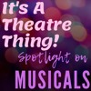 It's A Theatre Thing: Spotlight On MUSICALS