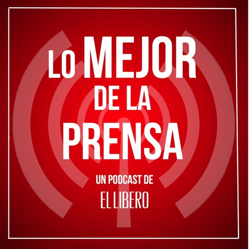 Podcast Lo Mejor De La Prensa - 18 JULIO