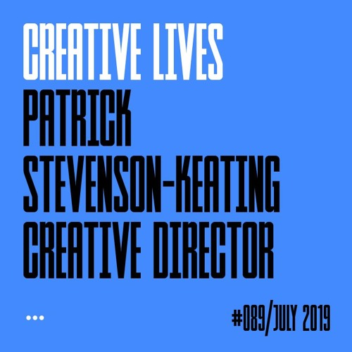 Creative Lives: Patrick Stevenson-Keating, founder and creative director, Studio PSK