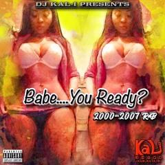 Babe....You Ready? 2000-2007 RnB