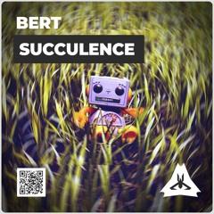 Bert - Succulence