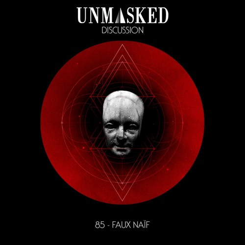 UNMASKED DISCUSSION 85 | FAUX NAïF
