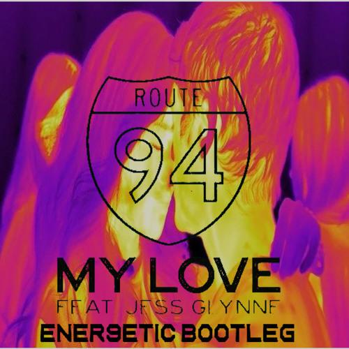 ROUTE 94 Feat.JESS GLYNNE - My Love(Ener9etic Bootleg