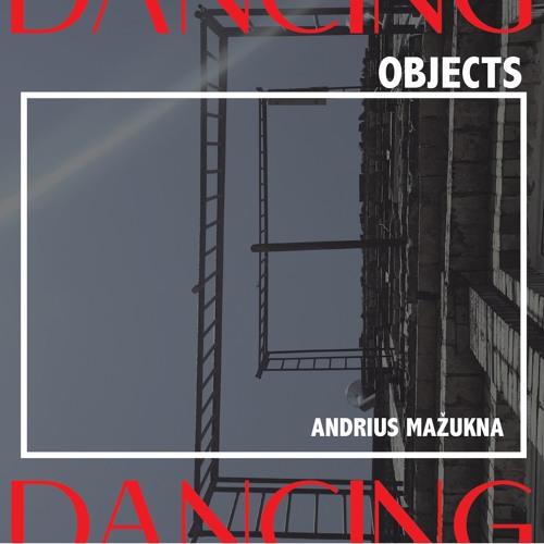 Dancing Objects'003    Andrius Mažukna