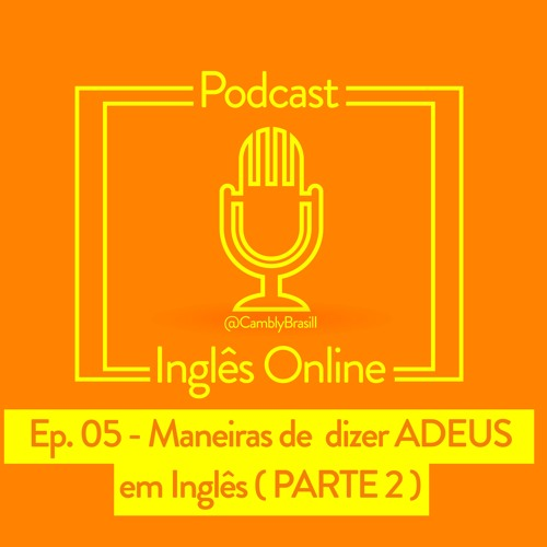 Ep. 05 - American ways to say goodbye - Maneiras de dizer adeus em inglês americano
