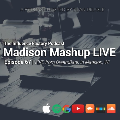 Influence Factory - Ep 67: Madison Mashup - Nick Myers, Spencer X Smith, Greg Mischio, D.P. Knudten