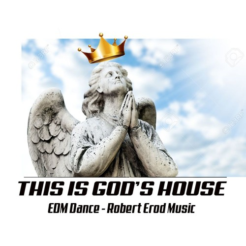 This is GOD's HOUSE - EDM HARD HOUSE by Robert Erod Music by
