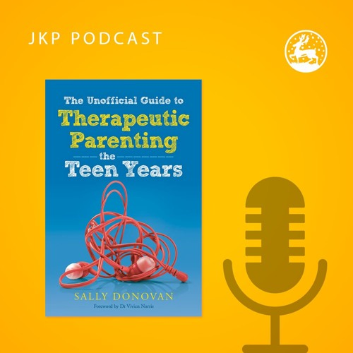 Sally Donovan & Helen Bonnick: Therapeutic Parenting - The Teen Years