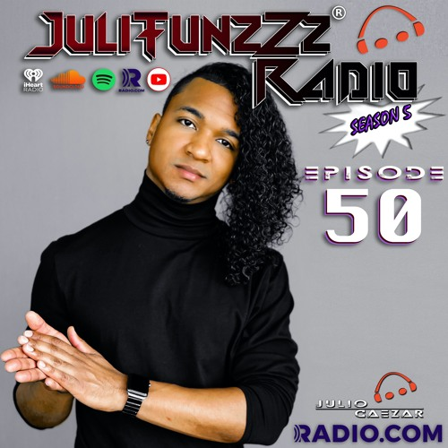 JuliTunzZz Radio Episode 50