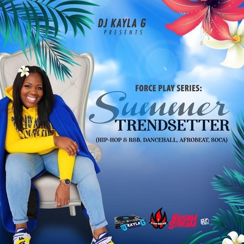DJ Kayla G - Force Play Series: SUMMER TRENDSETTER (2019 Mixtape) @RIDDIMSTREAM