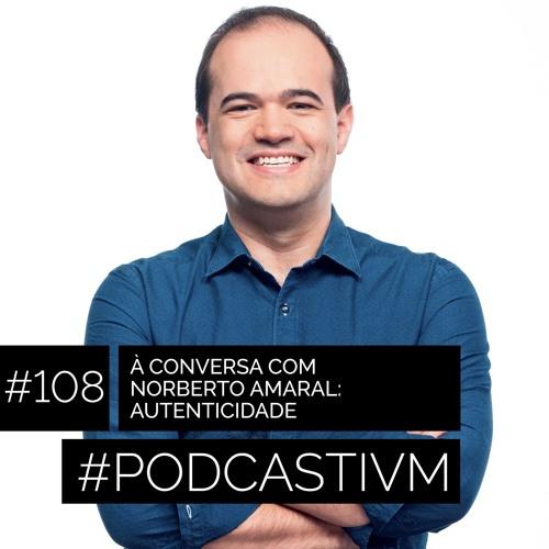 #108 À Conversa Com Norberto Amaral: Autenticidade