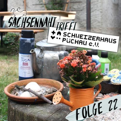 #22 - Sachsennaht trifft: Schweizerhaus Püchau e.V.