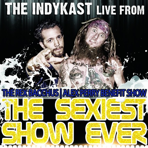 IndyKast Bonus - Live at Sexiest Show Ever!