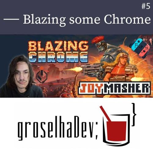 groselhaDev #5 - Blazing some Chrome