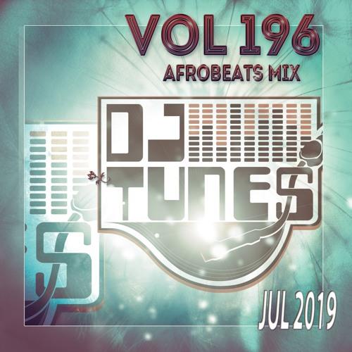 Vol 196 Afrobeats Mix July 2019