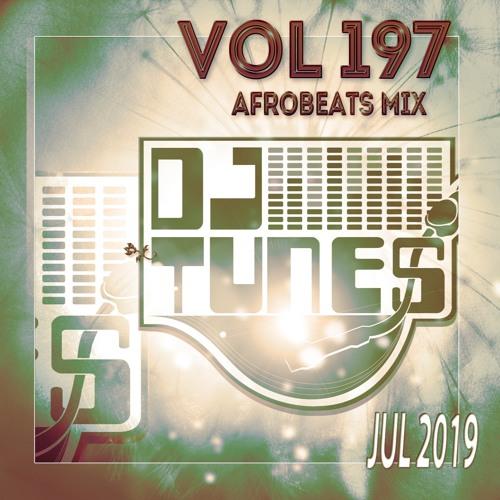 Vol 197 Afrobeat Mix July 2019